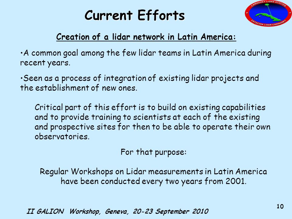 II GALION Workshop, Geneva, 20-23 September 2010 10 Creation of a lidar network in Latin America: A common goal among the few lidar teams in Latin America during recent years.
