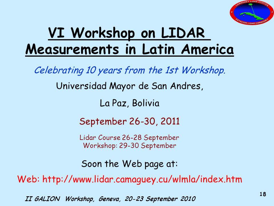 II GALION Workshop, Geneva, 20-23 September 2010 18 VI Workshop on LIDAR Measurements in Latin America Celebrating 10 years from the 1st Workshop.