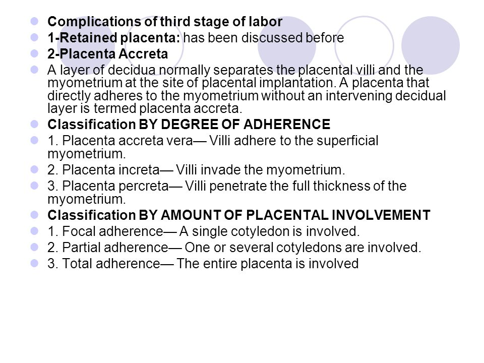 Complications of third stage of labor 1-Retained placenta: has been discussed before 2-Placenta Accreta A layer of decidua normally separates the placental villi and the myometrium at the site of placental implantation.