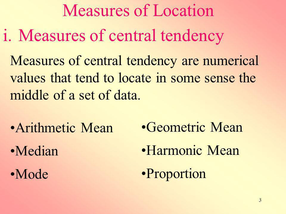 4 Measures of central tendency Sum of all the observations ( ) divided by the number of the observations (n).