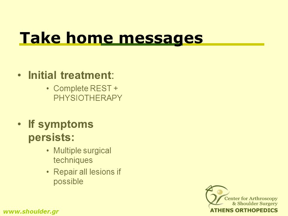 Initial treatment: Complete REST + PHYSIOTHERAPY If symptoms persists: Multiple surgical techniques Repair all lesions if possible www.shoulder.gr Tak