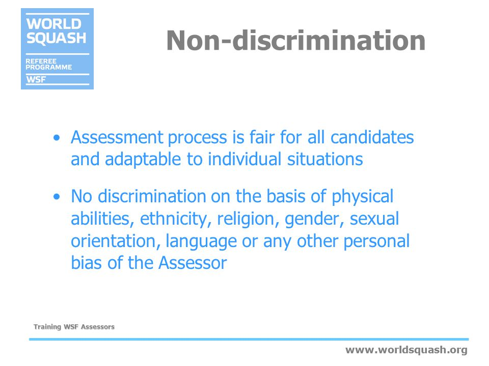 www.worldsquash.org Training WSF Assessors www.worldsquash.org Non-discrimination Assessment process is fair for all candidates and adaptable to indiv