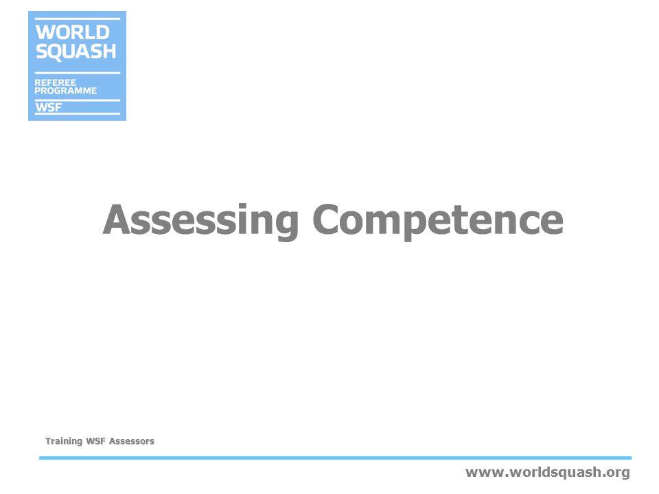 www.worldsquash.org Training WSF Assessors www.worldsquash.org Assessing Competence