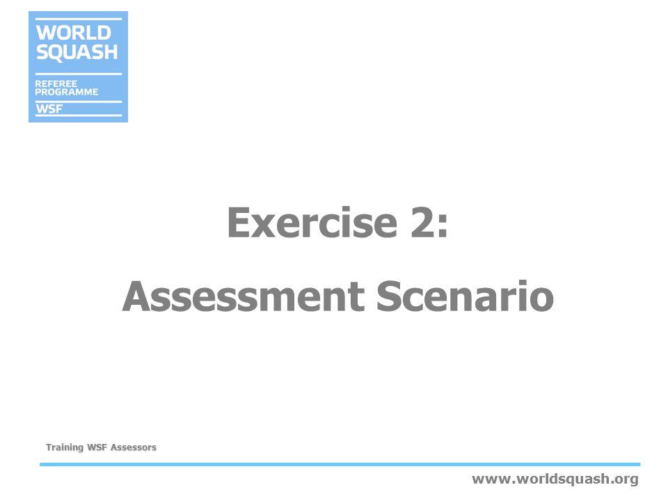 www.worldsquash.org Training WSF Assessors www.worldsquash.org Exercise 2: Assessment Scenario