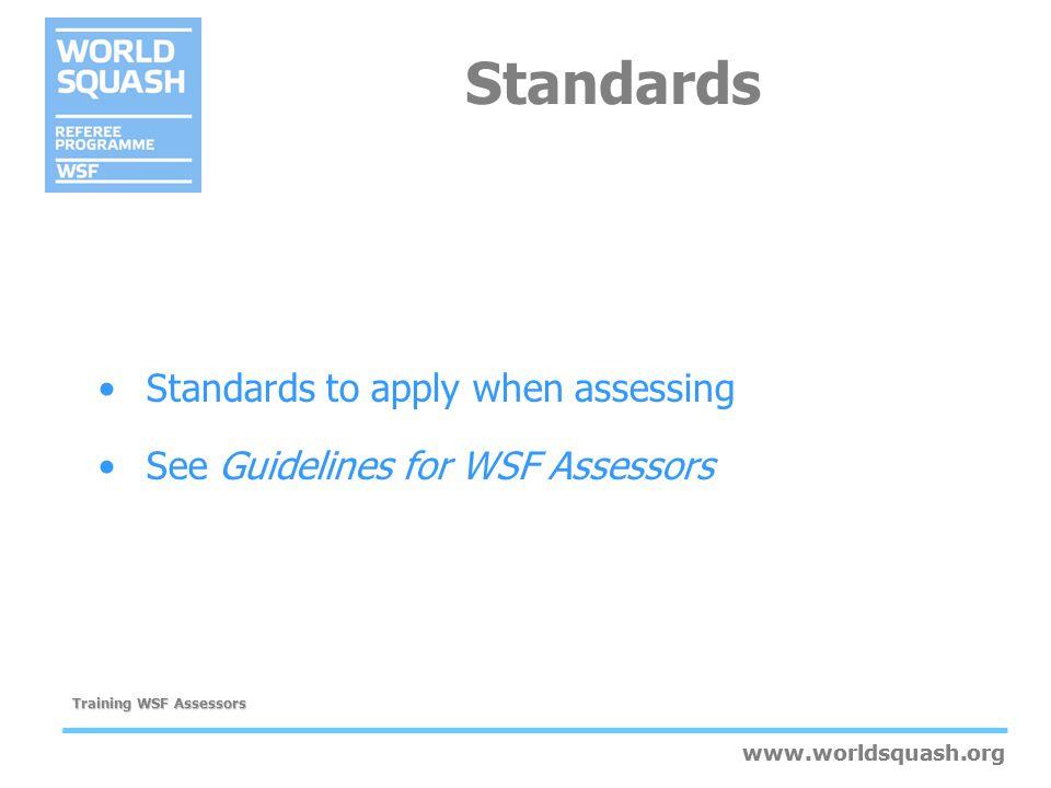 www.worldsquash.org Training WSF Assessors www.worldsquash.org Standards Standards to apply when assessing See Guidelines for WSF Assessors