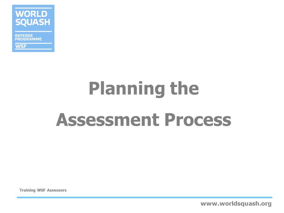 www.worldsquash.org Training WSF Assessors www.worldsquash.org Planning the Assessment Process