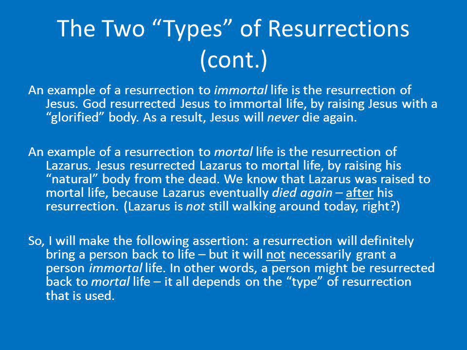 The Two Types of Resurrections (cont.) An example of a resurrection to immortal life is the resurrection of Jesus. God resurrected Jesus to immortal l