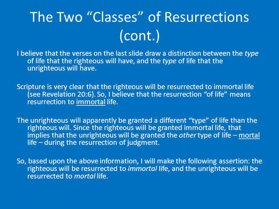 The Two Classes of Resurrections (cont.) I believe that the verses on the last slide draw a distinction between the type of life that the righteous wi