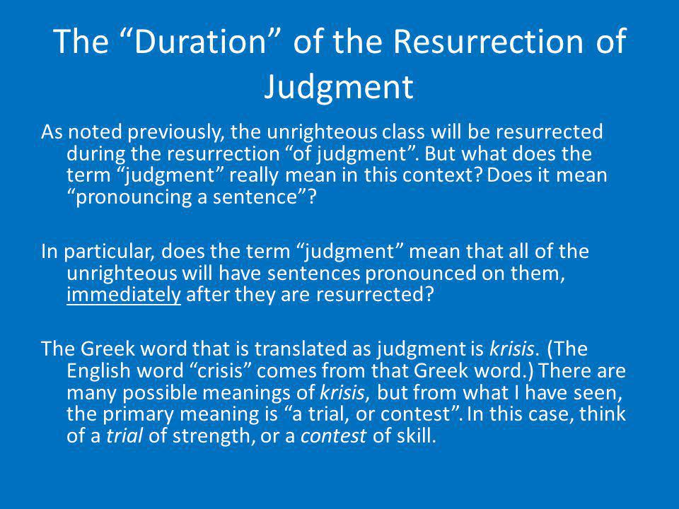 The Duration of the Resurrection of Judgment As noted previously, the unrighteous class will be resurrected during the resurrection of judgment. But w
