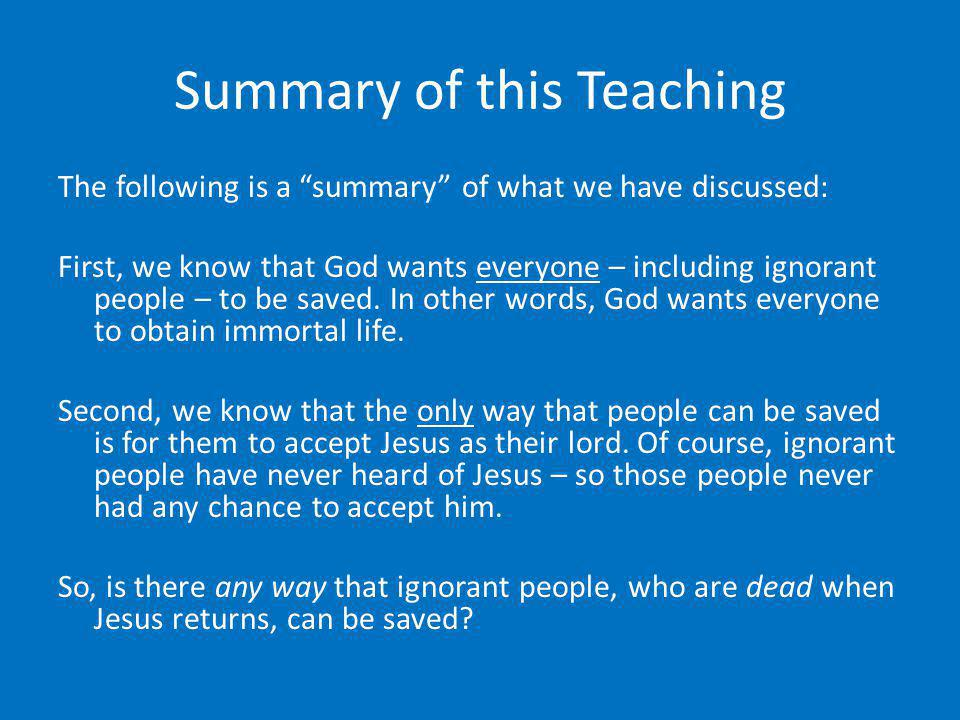 Summary of this Teaching The following is a summary of what we have discussed: First, we know that God wants everyone – including ignorant people – to
