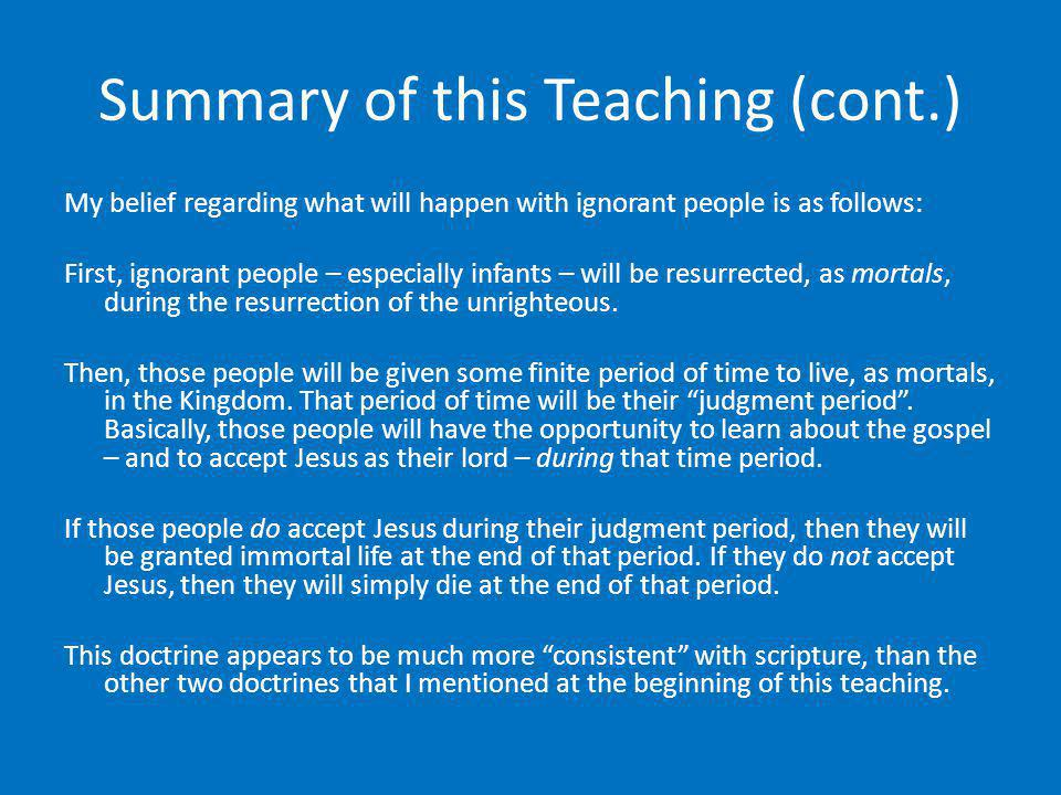 Summary of this Teaching (cont.) My belief regarding what will happen with ignorant people is as follows: First, ignorant people – especially infants