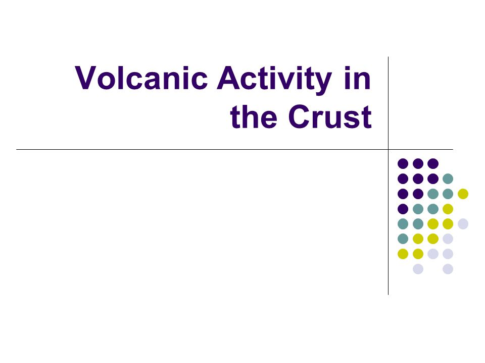 Volcanic Activity in the Crust