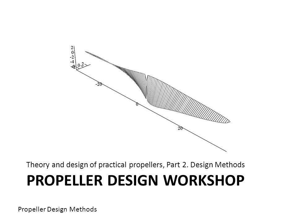PROPELLER DESIGN WORKSHOP Theory and design of practical propellers, Part 2. Design Methods Propeller Design Methods