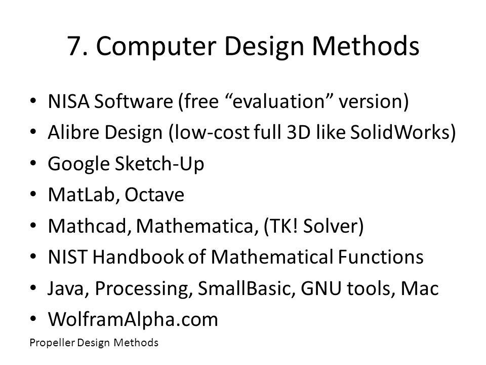 7. Computer Design Methods NISA Software (free evaluation version) Alibre Design (low-cost full 3D like SolidWorks) Google Sketch-Up MatLab, Octave Ma