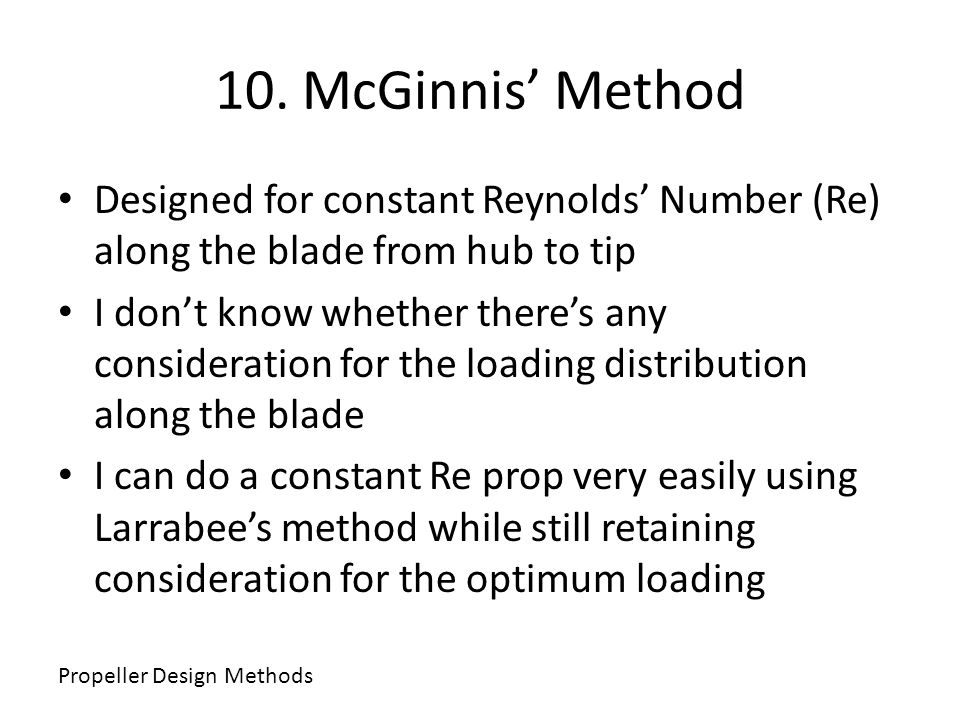 10. McGinnis Method Designed for constant Reynolds Number (Re) along the blade from hub to tip I dont know whether theres any consideration for the lo