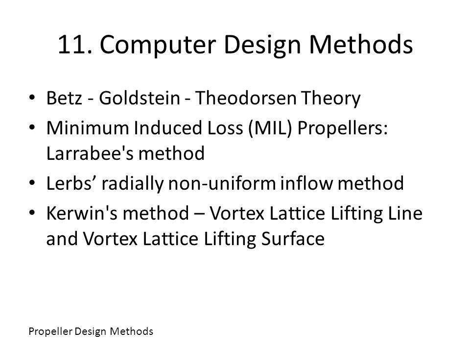 11. Computer Design Methods Betz - Goldstein - Theodorsen Theory Minimum Induced Loss (MIL) Propellers: Larrabee's method Lerbs radially non-uniform i