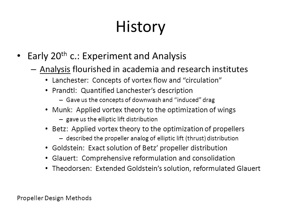History Early 20 th c.: Experiment and Analysis – Analysis flourished in academia and research institutes Lanchester: Concepts of vortex flow and circ