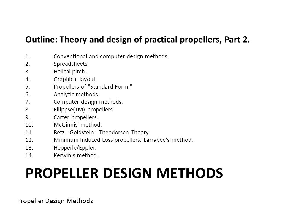 PROPELLER DESIGN METHODS Outline: Theory and design of practical propellers, Part 2. 1.Conventional and computer design methods. 2.Spreadsheets. 3.Hel