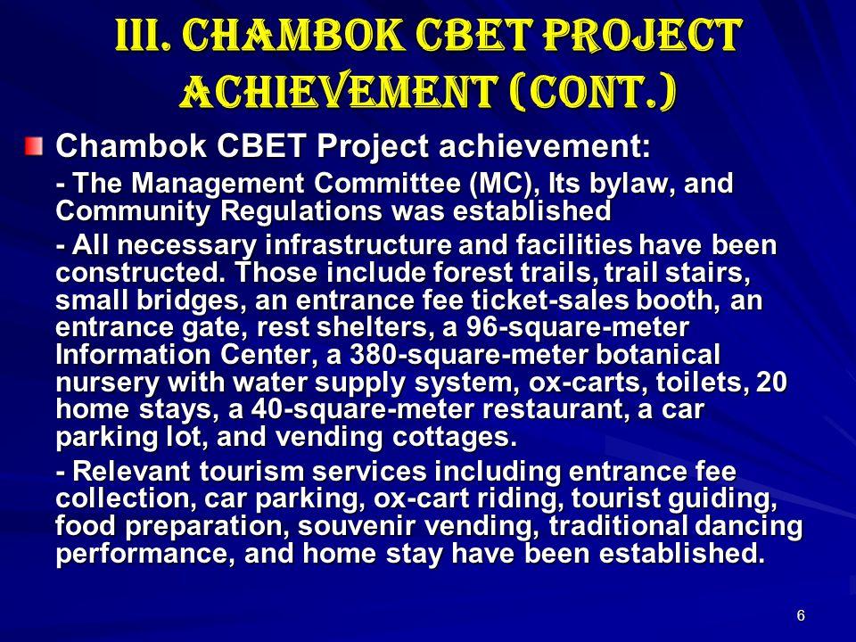 6 III. Chambok CBET Project Achievement (cont.) Chambok CBET Project achievement: - The Management Committee (MC), Its bylaw, and Community Regulation