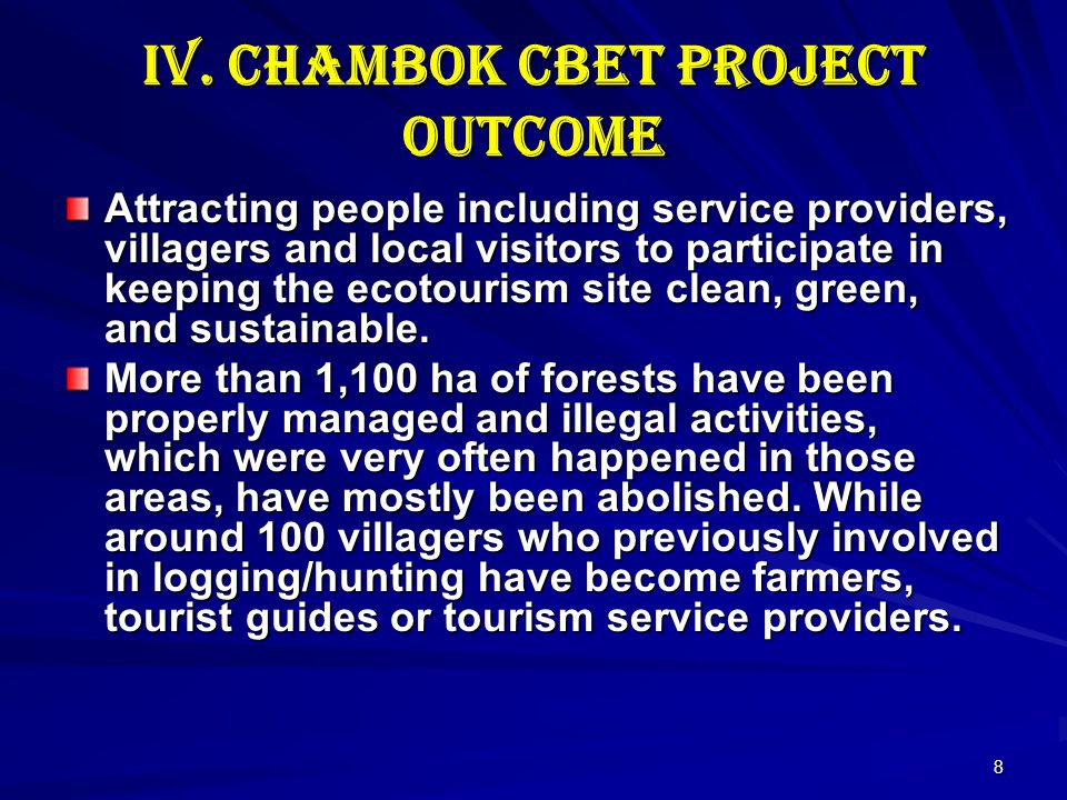 8 IV. Chambok CBET Project Outcome Attracting people including service providers, villagers and local visitors to participate in keeping the ecotouris