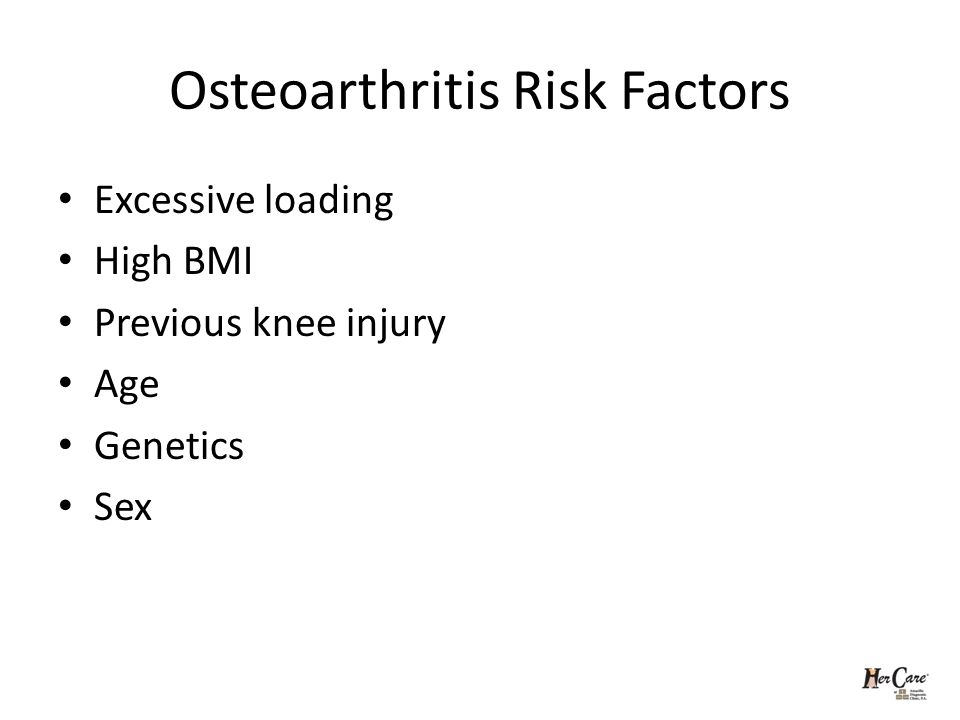 Osteoarthritis Risk Factors Excessive loading High BMI Previous knee injury Age Genetics Sex