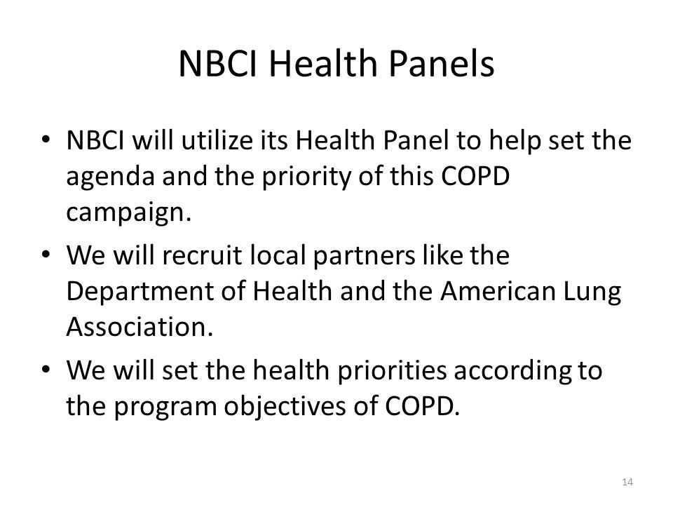 NBCI Health Panels NBCI will utilize its Health Panel to help set the agenda and the priority of this COPD campaign.