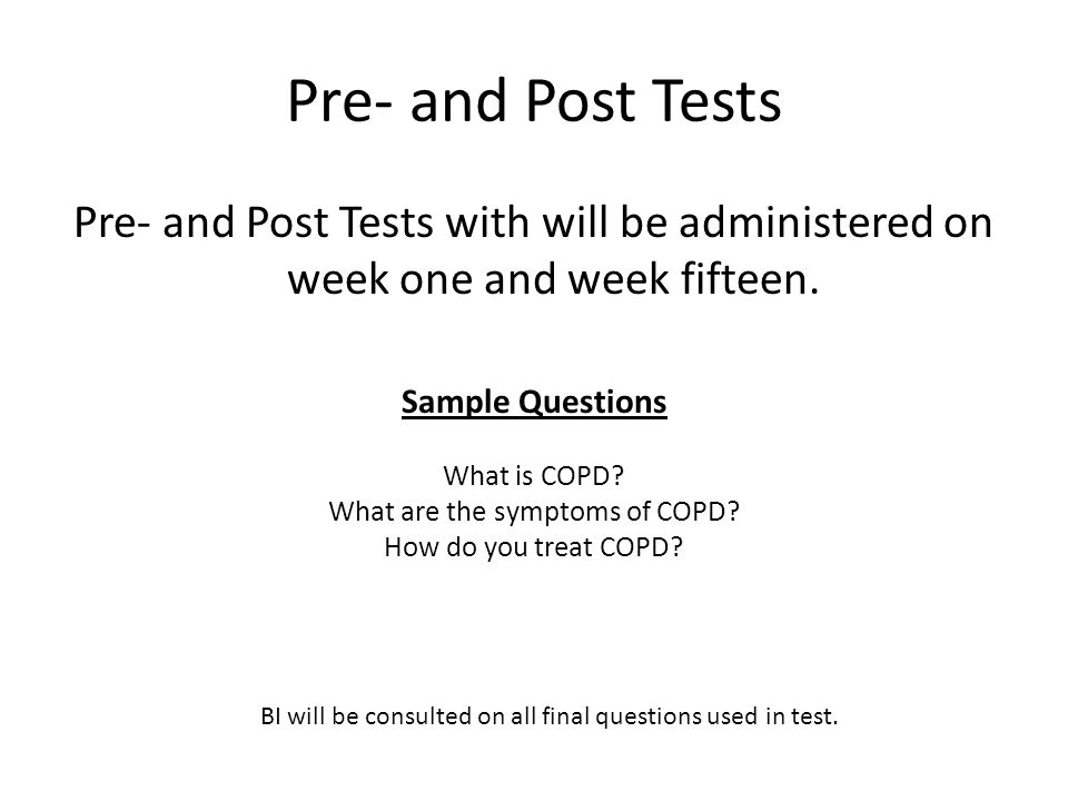 Pre- and Post Tests Pre- and Post Tests with will be administered on week one and week fifteen.