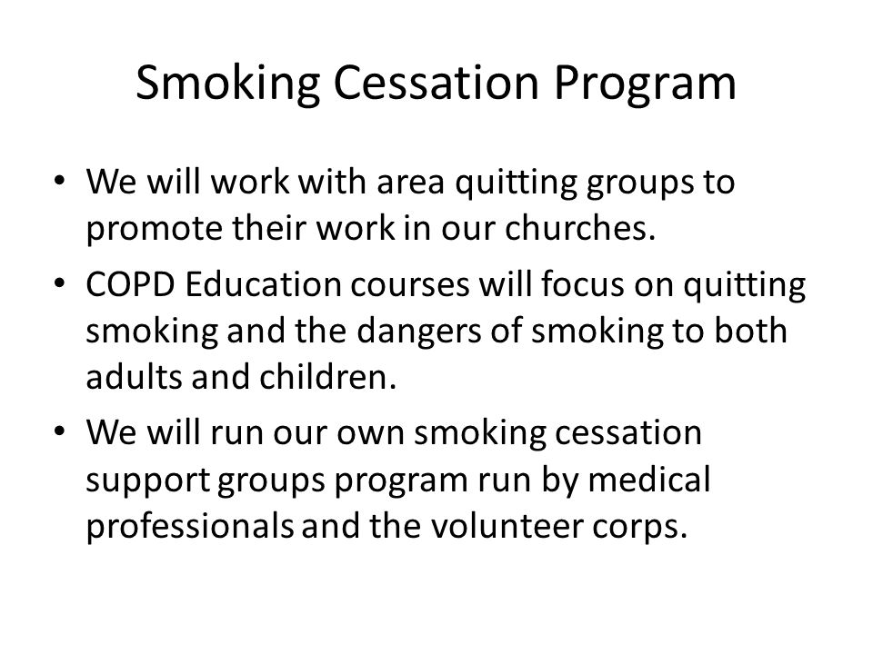Smoking Cessation Program We will work with area quitting groups to promote their work in our churches.
