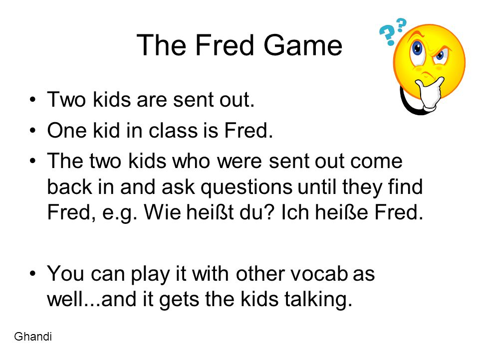 The Fred Game Two kids are sent out. One kid in class is Fred.