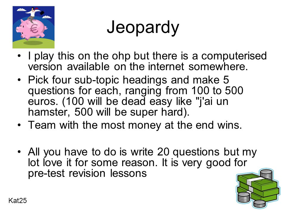 Jeopardy I play this on the ohp but there is a computerised version available on the internet somewhere.
