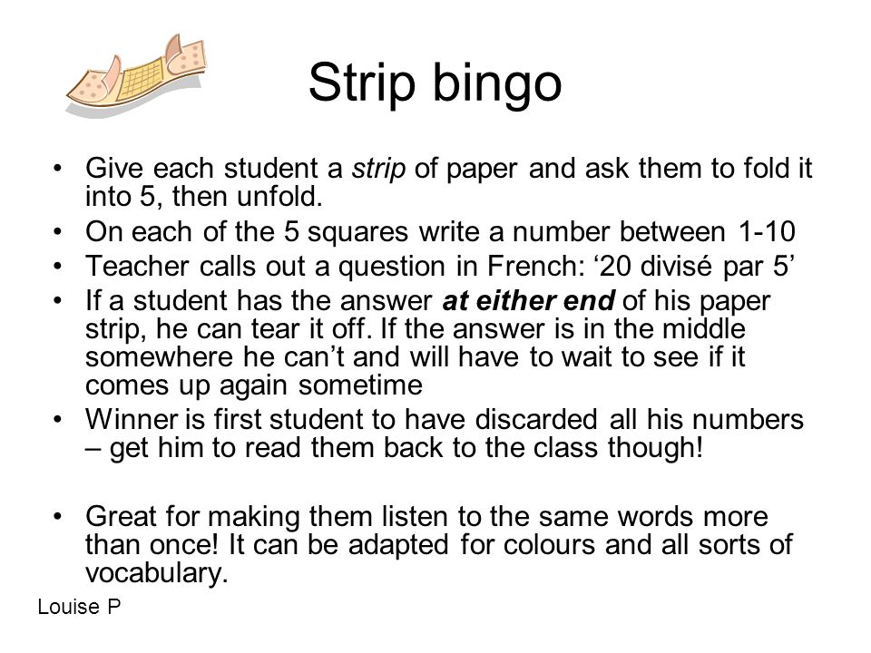 Strip bingo Give each student a strip of paper and ask them to fold it into 5, then unfold.