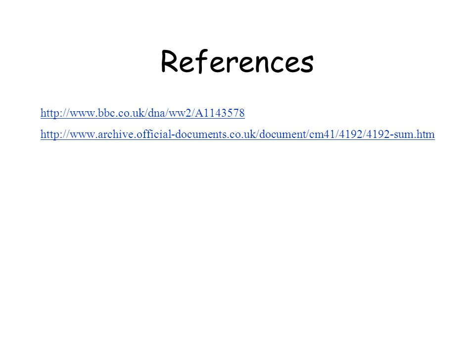 References http://www.bbc.co.uk/dna/ww2/A1143578 http://www.archive.official-documents.co.uk/document/cm41/4192/4192-sum.htm