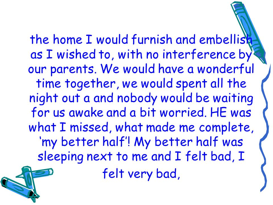 the home I would furnish and embellish as I wished to, with no interference by our parents.