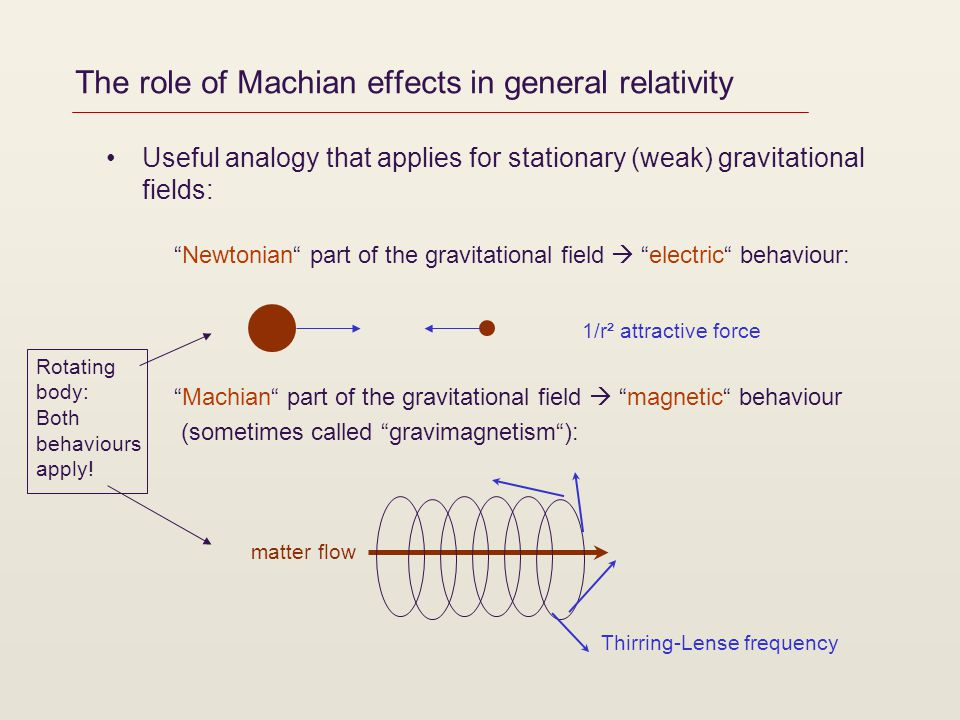 The role of Machian effects in general relativity Useful analogy that applies for stationary (weak) gravitational fields: Newtonian part of the gravit