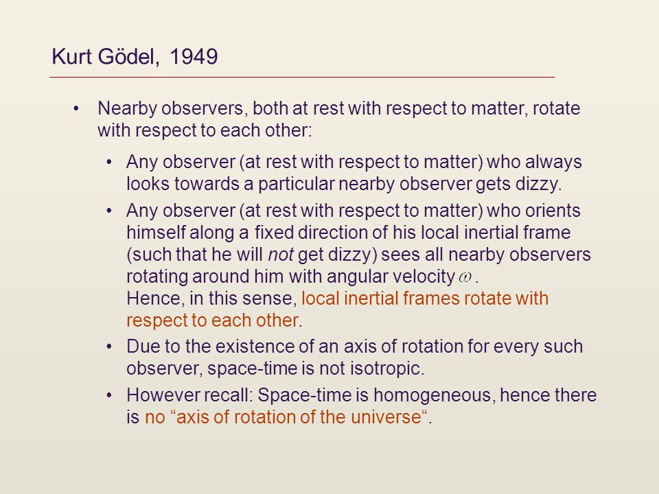 Kurt Gödel, 1949 Nearby observers, both at rest with respect to matter, rotate with respect to each other: Any observer (at rest with respect to matte