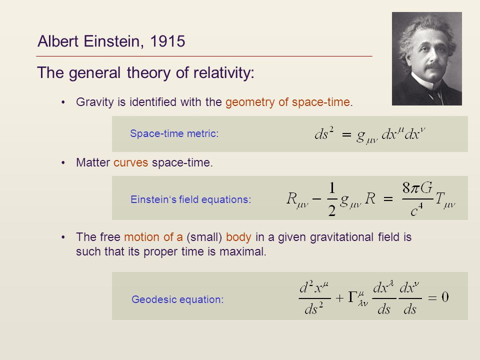 Albert Einstein, 1915 The general theory of relativity: Gravity is identified with the geometry of space-time.
