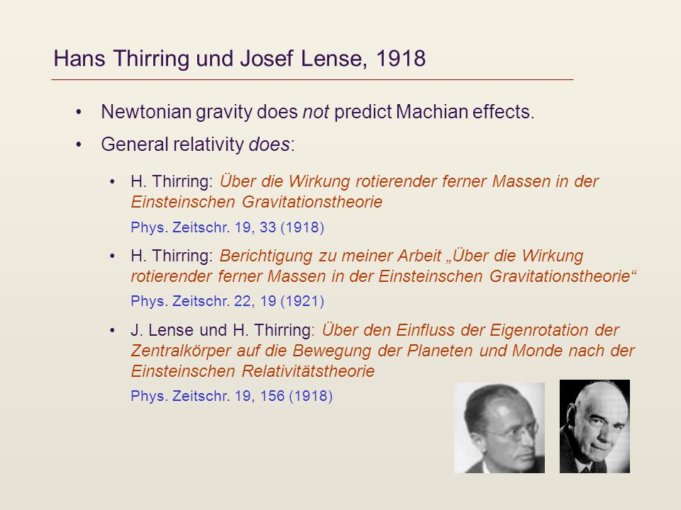 Hans Thirring und Josef Lense, 1918 Newtonian gravity does not predict Machian effects. General relativity does: H. Thirring: Über die Wirkung rotiere