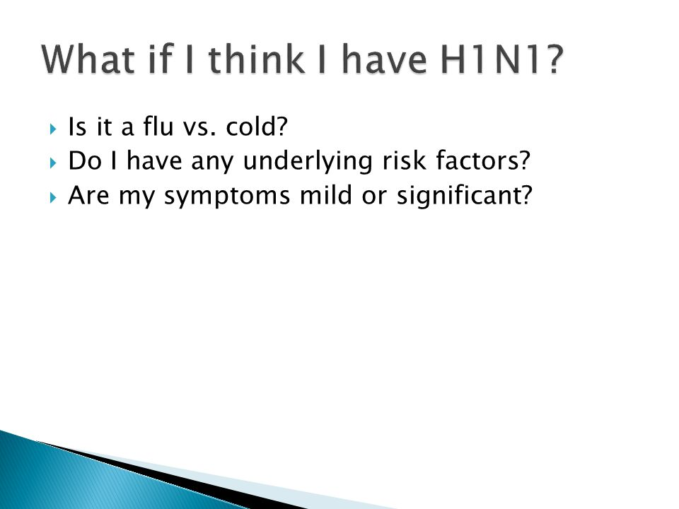 Is it a flu vs. cold Do I have any underlying risk factors Are my symptoms mild or significant