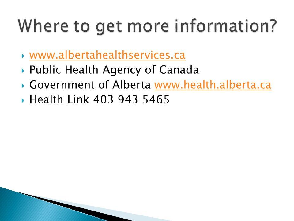 www.albertahealthservices.ca Public Health Agency of Canada Government of Alberta www.health.alberta.cawww.health.alberta.ca Health Link 403 943 5465