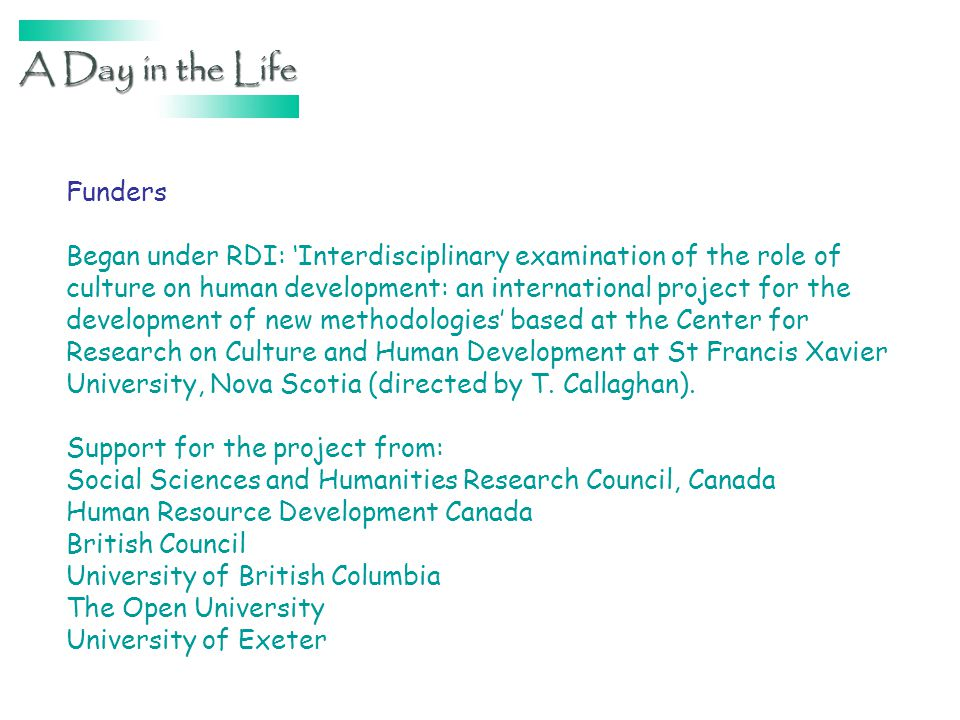 Funders Began under RDI: Interdisciplinary examination of the role of culture on human development: an international project for the development of new methodologies based at the Center for Research on Culture and Human Development at St Francis Xavier University, Nova Scotia (directed by T.