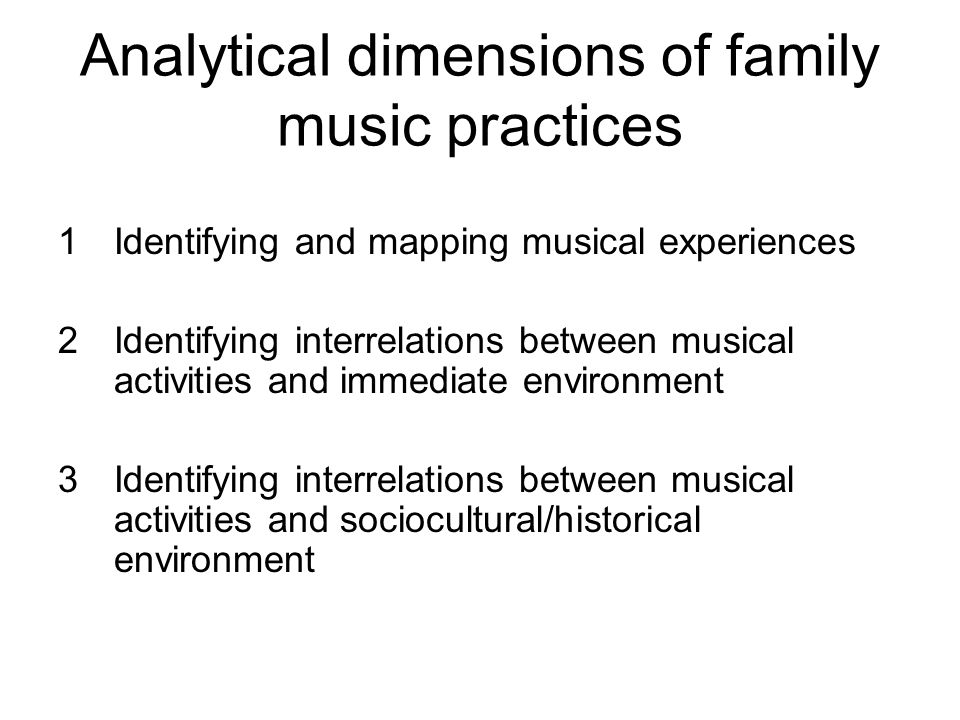 Analytical dimensions of family music practices 1Identifying and mapping musical experiences 2Identifying interrelations between musical activities an