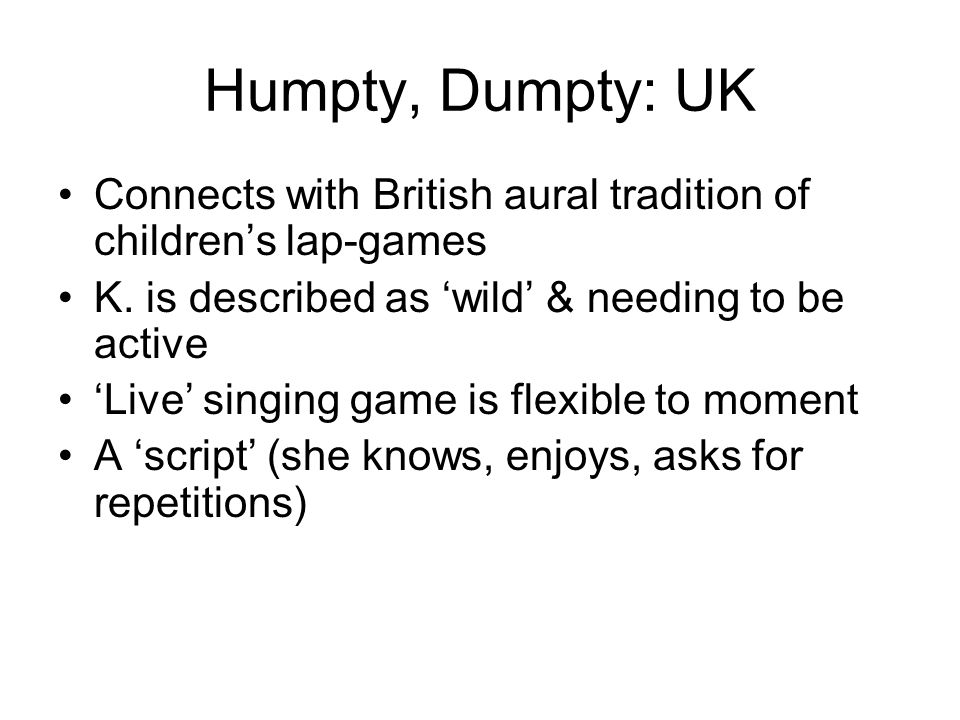 Humpty, Dumpty: UK Connects with British aural tradition of childrens lap-games K.