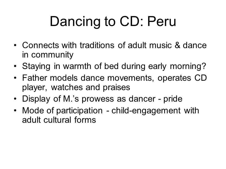 Dancing to CD: Peru Connects with traditions of adult music & dance in community Staying in warmth of bed during early morning.