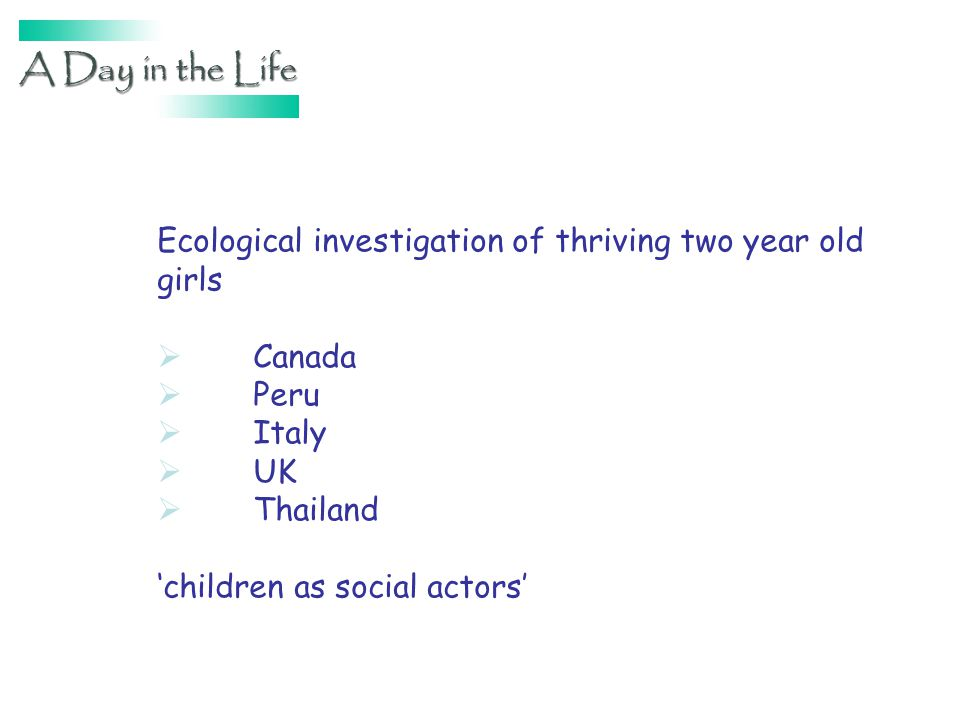 Ecological investigation of thriving two year old girls Canada Peru Italy UK Thailand children as social actors