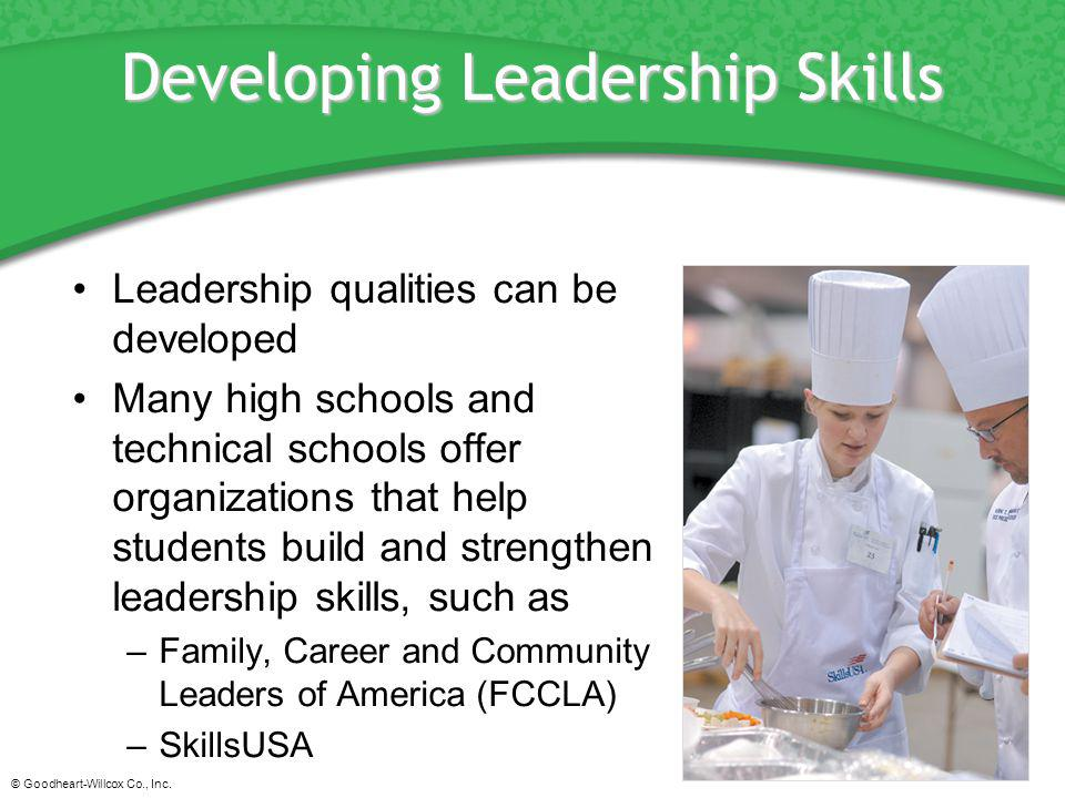 © Goodheart-Willcox Co., Inc. Developing Leadership Skills Leadership qualities can be developed Many high schools and technical schools offer organiz