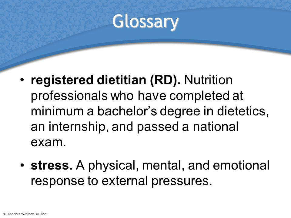 © Goodheart-Willcox Co., Inc. Glossary registered dietitian (RD). Nutrition professionals who have completed at minimum a bachelors degree in dietetic