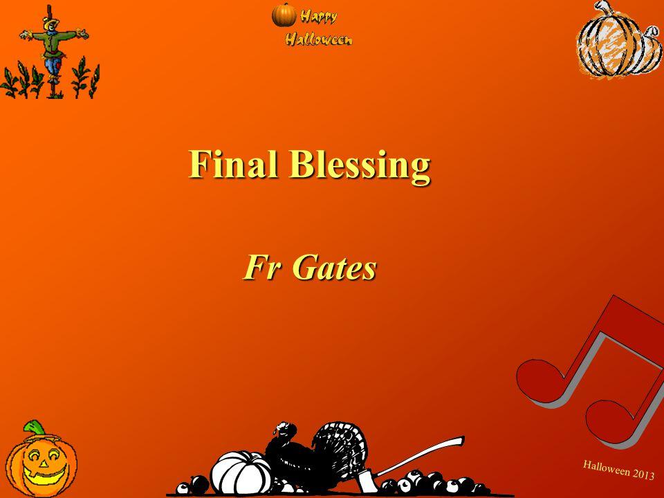 H a l l o w e e n 2 0 1 3 Final Blessing Fr Gates