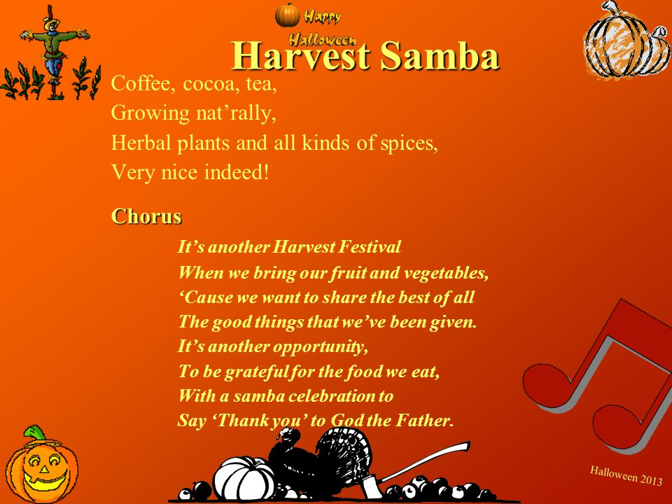 H a l l o w e e n 2 0 1 3 Harvest Samba Coffee, cocoa, tea, Growing natrally, Herbal plants and all kinds of spices, Very nice indeed!Chorus Its anoth