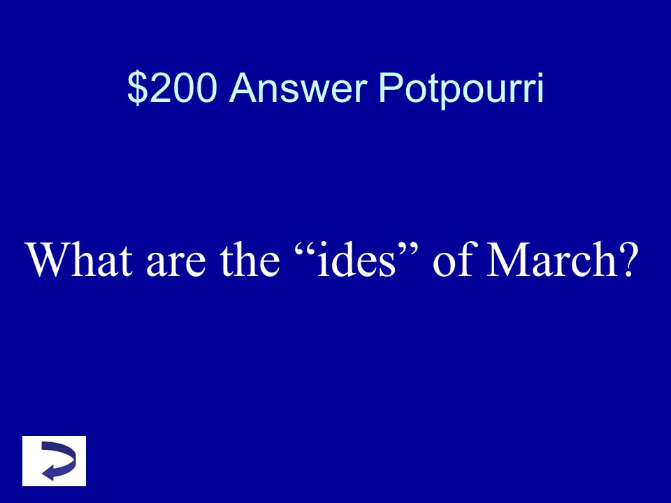 $200 Question from Potpourri A fancy way of saying, the 15th of March.