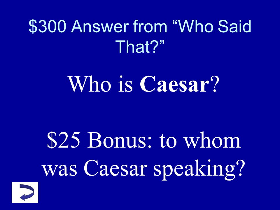 $300 Question Who Said That? Yond Cassius has a lean and hungry look;/ He thinks too much, such men are dangerous.